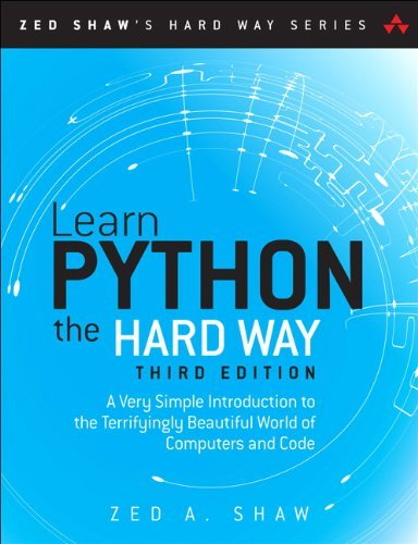 Learn Python the Hard Way: A Very Simple Introduction to the Terrifyingly Beautiful World of Computers and Code (3rd Edition) (Zed Shaw's Hard Way Series) by Zed A. Shaw (October 11,2013)