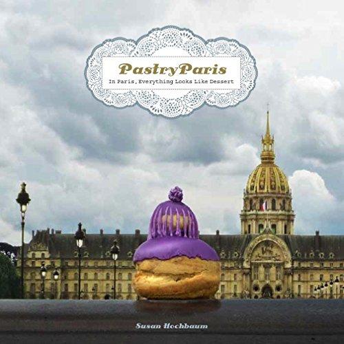 Pastry Paris: In Paris, Everything Looks Like Dessert