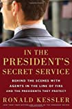Image of In the President's Secret Service: Behind the Scenes with Agents in the Line of Fire and the Presidents They Protect by Ronald Kessler (Aug 4 2009)