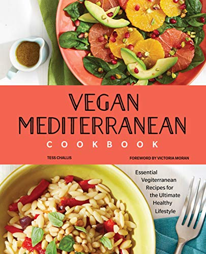 Vegan Mediterranean Cookbook: Essential Vegiterranean Recipes for the Ultimate Healthy Lifestyle by Tess Challis