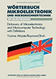 Wörterbuch der Mikroelektronik und Mikrorechnertechnik Mit Erläuterungen / Dictionary of Microelectronics and Microcomputer Technology with Definitions, Attiyate, Yvonne H. and Shah, Raymond, 3662134454
