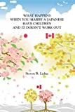 What Happens When You Marry a Japanese, Have Children and It Doesn't Work Out, Steven R. Leduc, 1412089549
