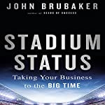 Stadium Status: Taking Your Business to the Big Time | John Brubaker