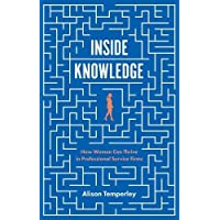 Inside Knowledge: How Women Can Thrive in Professional Service Firms
