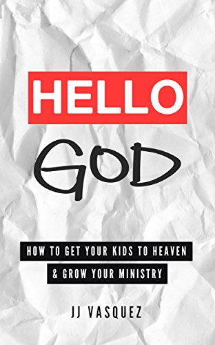 Hello god how to get your kids to heaven and grow your ministry hello god how to get your kids to heaven and grow your ministry by fandeluxe Gallery
