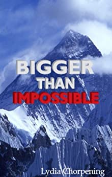 Bigger than Impossible: Keys to Experiencing the Impossible through God by [Chorpening, Lydia]