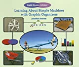 Learning about Simple Machines with Graphic Organizers, Jonathan Kravetz, 140423411X