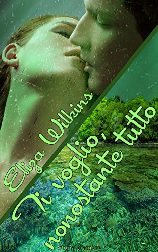 TI VOGLIO, NONOSTANTE TUTTO (Italian Edition) by [Wilkins, Eliza]