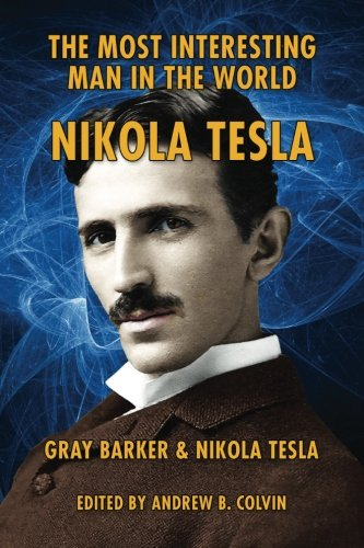The Most Interesting Man in the World: Nikola Tesla