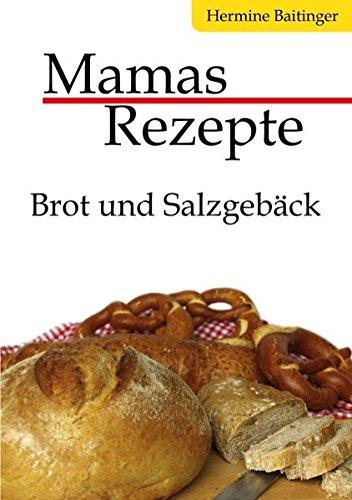 Mamas Rezepte: Brot und Salzgebäck