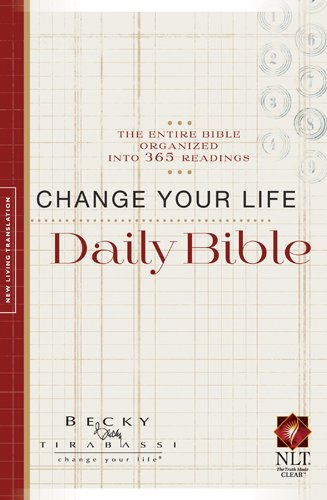 Change Your Life Daily Bible, New Living Translation: The Entire Bible Organized into 365 Readings (Change Your Life Daily Bible Becky Tirabassi)