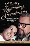 Nashville's Songwriting Sweethearts: The Boudleaux and Felice Bryant Story (Volume 6) (American Popular Music Series)