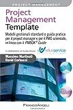 Project management template. Modelli gestionali standard e guida pratica per il project manager e per il PMO aziendale, in linea con il PMBOK 174 guide