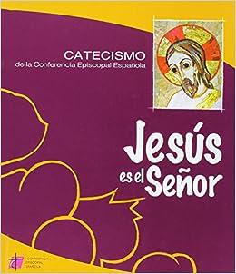 JESUS ES EL SEÑOR CATECISMO CONFERENCIA EPISCOPAL Catecismos: Amazon.es: AAVV: Libros