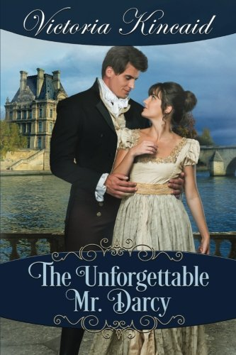 The Unforgettable Mr. Darcy: A Pride and Prejudice Variation by Victoria Kincaid
