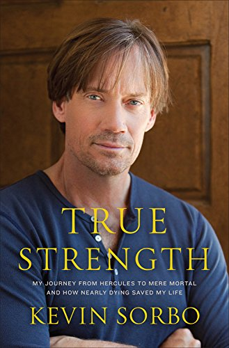 True Strength: My Journey from Hercules to Mere Mortal--and How Nearly Dying Saved My Life pdf