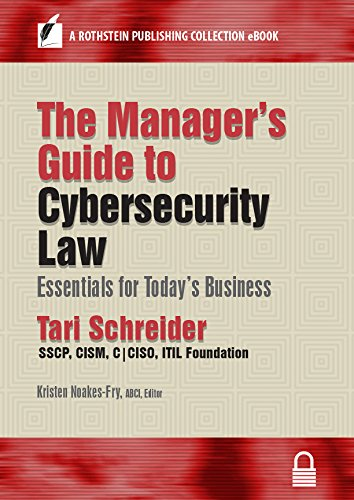 The Manager's Guide to Cybersecurity Law: Essentials for Today's Business (A Rothstein Publishing Collection eBook) (Best Crisis Management Examples)