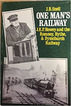 One Man's Railway: J.E.P.Honey and the Romney, Hythe and Dymchurch Railway