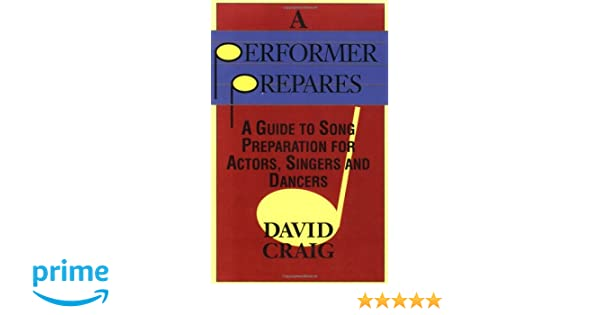 A performer prepares a guide to song preparation for actors a performer prepares a guide to song preparation for actors singers and dancers applause acting series david craig 0073999143485 amazon books fandeluxe Image collections
