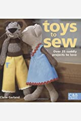 (Toys to Sew: 25 Cuddly Projects to Love) [By: Claire Garland] [May, 2008] Paperback
