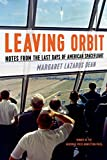 img - for Leaving Orbit: Notes from the Last Days of American Spaceflight book / textbook / text book