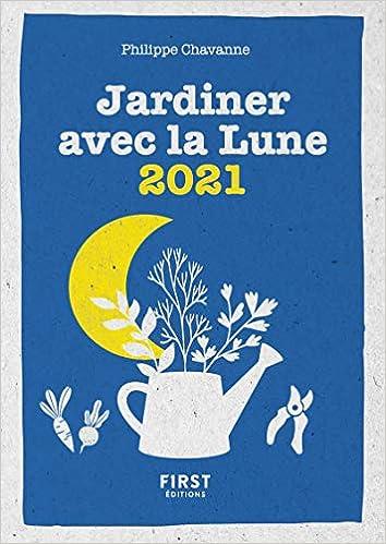 Calendrier Jardiner Avec La Lune 2021 Le petit calendrier jardiner avec la Lune 2021 (French Edition