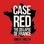 Case Red: The Collapse of France | Robert Forczyk