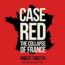 Case Red: The Collapse of France Audiobook by Robert Forczyk Narrated by Michael Page