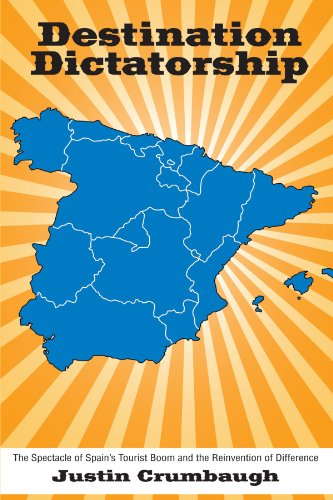Destination Dictatorship: The Spectacle of Spain's Tourist Boom and the Reinvention of Difference (SUNY series in Latin