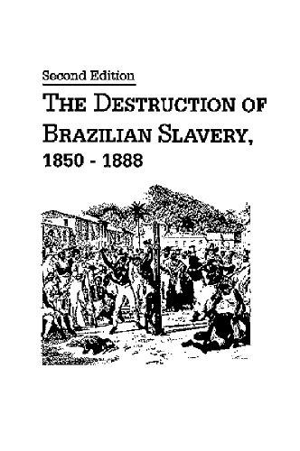 The Destruction of Brazilian Slavery 1850-1888