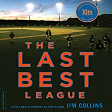 The Last Best League, 10th Anniversary Edition: One Summer, One Season, One Dream Audiobook by Jim Collins Narrated by Jim Collins