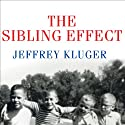 The Sibling Effect: What the Bonds among Brothers and Sisters Reveal about Us Audiobook by Jeffrey Kluger Narrated by Pete Larkin