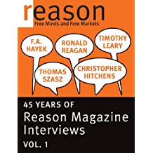 F.A. Hayek, Ronald Reagan, Christopher Hitchens, Thomas Szasz, and Timothy Leary: 45 Years of Reason Magazine Interviews — Vol. I (English Edition)