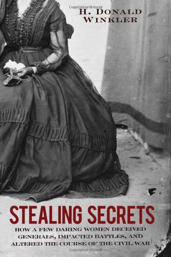 Stealing Secrets: How a Few Daring Women Deceived Generals, Impacted Battles, and Altered the Course of the Civil War (Best Civil War Board Games)