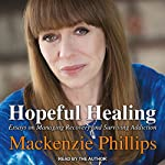 Hopeful Healing: Essays on Managing Recovery and Surviving Addiction | Mackenzie Phillips