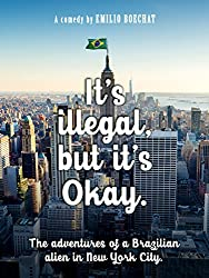 It's illegal, but it's Okay: The adventures of a Brazilian alien in New York City
