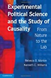 Experimental Political Science and the Study of Causality : From Nature to the Lab, Morton, Rebecca B. and Williams, Kenneth C., 0521199662