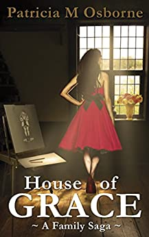 HOUSE OF GRACE: A Family Saga by [Osborne, Patricia M]