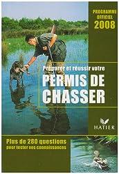 Préparer et réussir votre permis de chasser : Programme officiel 2008