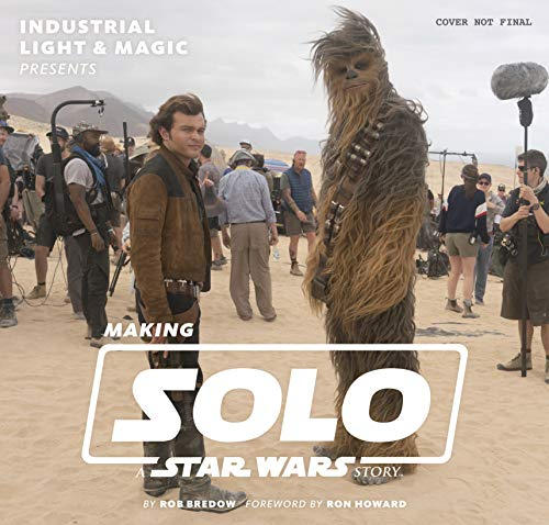 Industrial Light & Magic Presents: Making Solo: A Star Wars Story