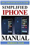 Simplified iPhone Manual: Understanding and maximizing the full functionality of iPhone - 100% made simple consumer manual guide for seniors and dummies. (Booklet)