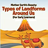 Mother Earth's Beauty: Types of Landforms Around Us (For Early Learners): Nature Book for Kids (Children's Earth Sciences Books)