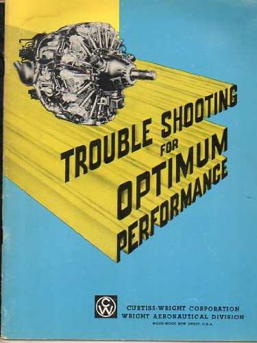 Trouble Shooting for Optimum Performance (of Curtiss- Wright Radial Engines) (Curtiss Wright Engines)
