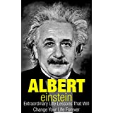 Albert Einstein: Extraordinary Life Lessons That Will Change Your Life Forever (Inspirational Books)