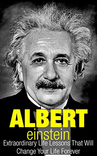 [R.e.a.d] Albert Einstein: Extraordinary Life Lessons That Will Change Your Life Forever (Inspirational Books) [P.P.T]