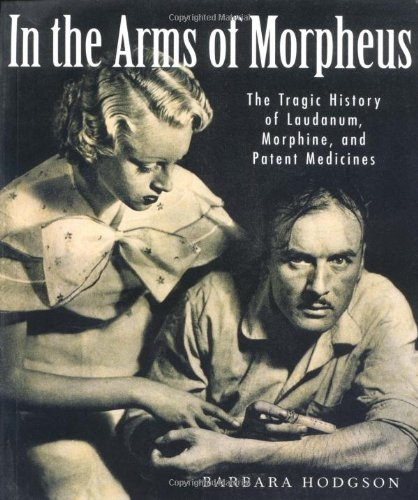 In the Arms of Morpheus: The Tragic History of Morphine, Laudanum and Patent Medicines