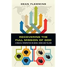 Recovering the Full Mission of God: A Biblical Perspective on Being, Doing and Telling