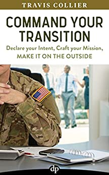 Command Your Transition: Declare your Intent, Craft your Mission, Make it on the Outside by [Collier, Travis]