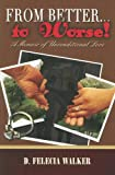 From Better to Worse, D. Felecia Walker, 1933725060