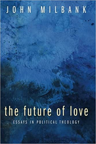 Library Essay In English The Future Of Love Essays In Political Theology John Milbank   Amazoncom Books Political Science Essay Topics also About English Language Essay The Future Of Love Essays In Political Theology John Milbank  Pmr English Essay